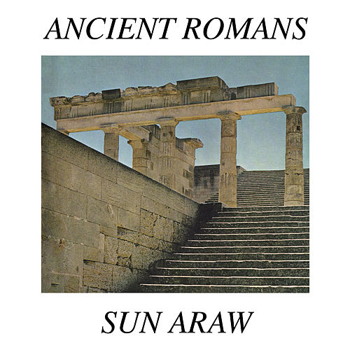 Ancient Romans by Sun Araw