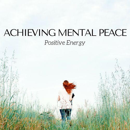 Achieving Mental Peace: Positive Energy, Relaxing Music for Yoga Meditation, Reiki Massage, Deep Sleep by Mindful Meditation