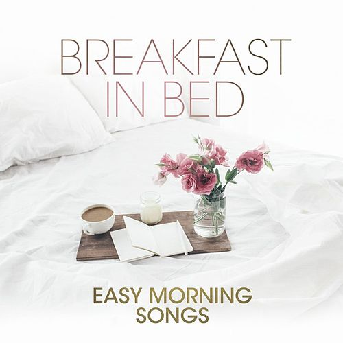 Breakfast In Bed: Easy Morning Songs de Various Artists