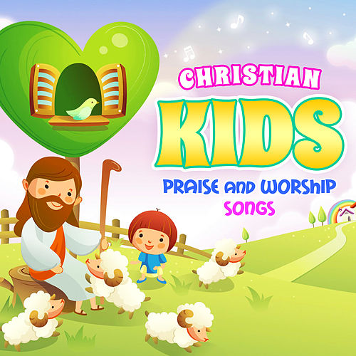 Christian Kids Praise and Worship Songs by Various Artists
