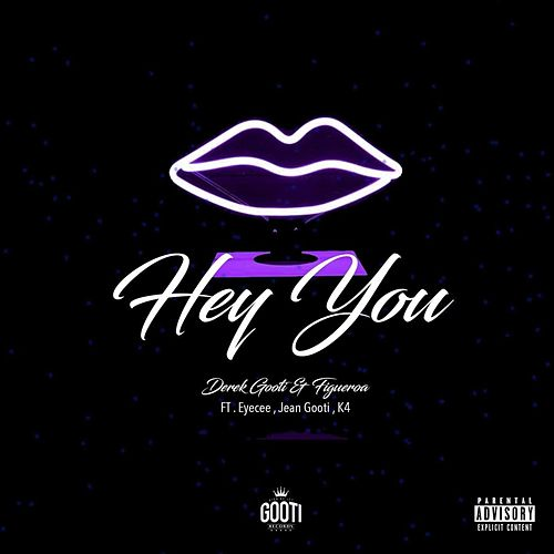 Hey You (feat. Eyecee, Jean Gooti & K4) by Derek Gooti & Figueroa