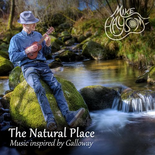The Natural Place - Music Inspired by Galloway fra Mike Haysom