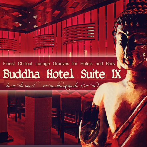 Buddha Hotel Suite 9 - Finest Chillout Lounge Grooves for Hotels and Bars by Various Artists