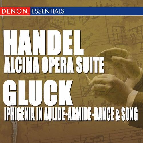 Handel: 'Alcina' Opera Suite - Gluck: Iphigenia in Aulide Suite - Armide Final Scene - Dance & Song by Various Artists
