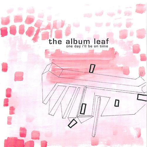 One Day I'll Be on Time by The Album Leaf
