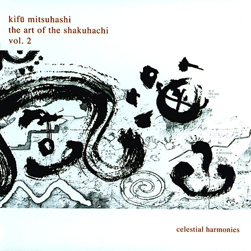The Art of the Shakuhachi, Vol. 2 by Kifu Mitsuhashi