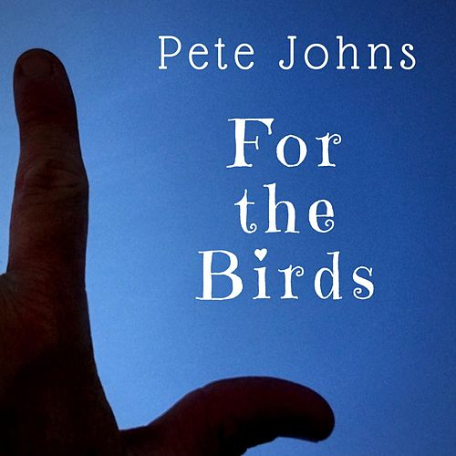 For the Birds by Pete Johns