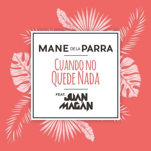 Cuando No Quede Nada (feat. Juan Magán) by Mane de la Parra