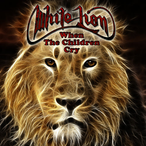 When The Children Cry (Re-Recorded / Remastered) by White Lion : Napster