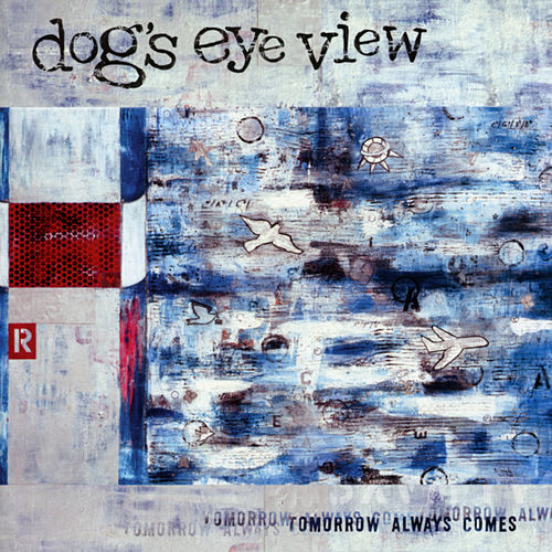 Tomorrow Always Comes de Dog's Eye View