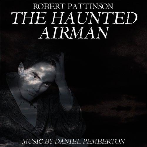 The Haunted Airman (Starring Robert Pattinson, Julian Sands and Rachael Stirling) - Soundtrack de Daniel Pemberton