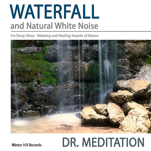 Waterfall and Natural White Noise for Deep Sleep - Relaxing and Healing Sounds of Nature by Dr. Meditation
