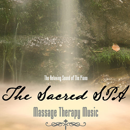 The Relaxing Sound Of The Piano - The Sacred SPA von Massage Therapy Music