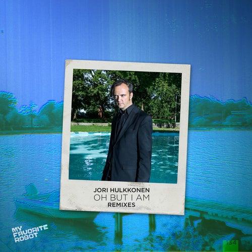 Oh But I Am Remixes by Jori Hulkkonen