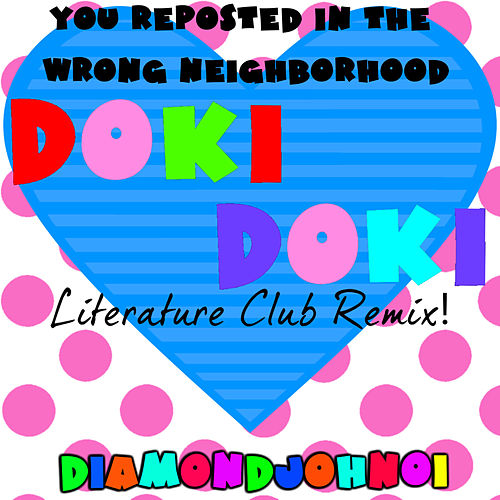 You Reposted in the Wrong Neighborhood Doki Doki Literature (Club Remix) by Diamondjohn01
