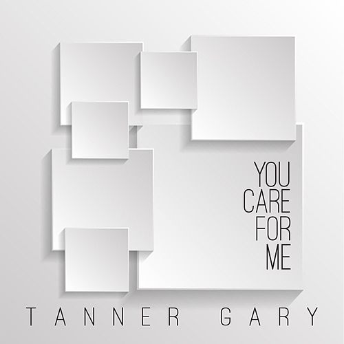 You Care for Me (Radio Edit) by Tanner Gary