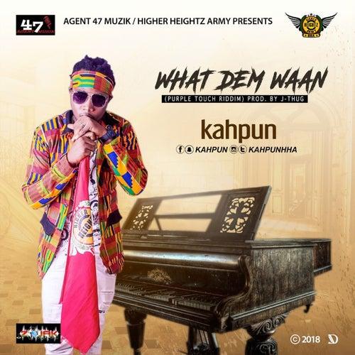 What Dem Waan by Kahpun