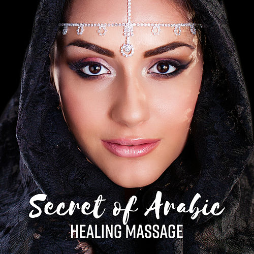 Secret of Arabic Healing Massage (Oriental Spa, Eastern Relaxing Drums, Ethnic Journey) de Various Artists