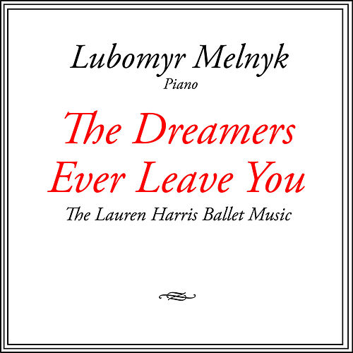 The Dreamers Ever Leave You - The Lauren Harris Ballet Music by Lubomyr Melnyk