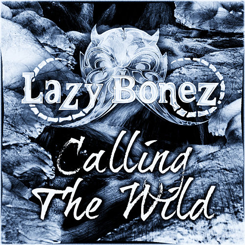 Calling the Wild by Lazy Bones
