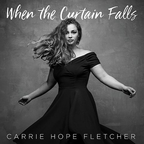 When the Curtain Falls by Carrie Hope Fletcher