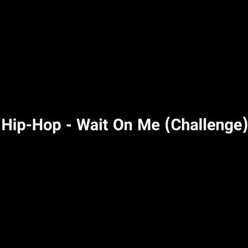 Hip-Hop - Wait on Me (Challenge) by Axpmp