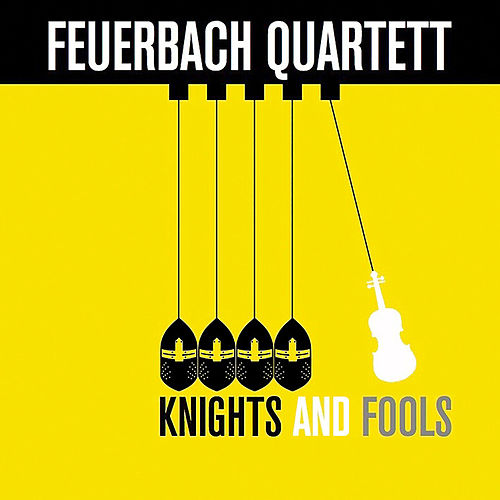 Knights and Fools by Feuerbach Quartett