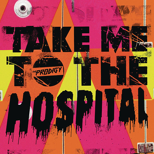 Take Me to the Hospital (Remixes) by The Prodigy