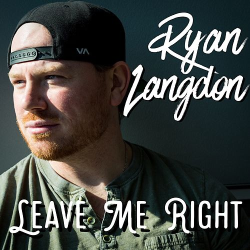Leave Me Right by Ryan Langdon