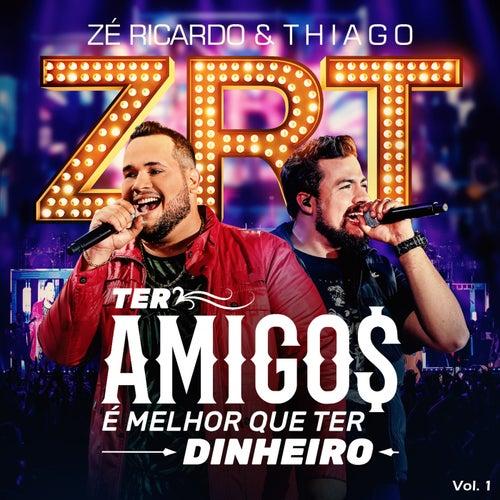 Ter Amigos É Melhor Que Ter Dinheiro, Vol. 1 (Ao Vivo) von Zé Ricardo & Thiago