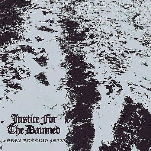 Deep Rotting Fear de Justice For The Damned