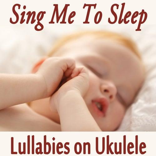 Sing Me to Sleep - Lullabies on Ukulele by Twinkle Twinkle Little Star