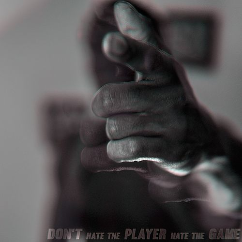 Don't Hate the Player Hate the Game by Mo. G
