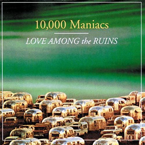 Love Among The Ruins von 10,000 Maniacs