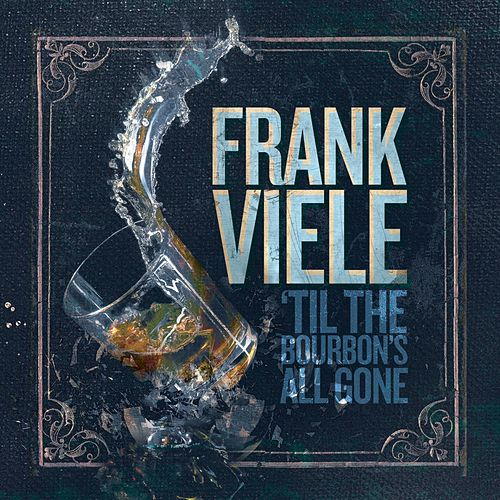'Til the Bourbon's All Gone (Back in My Arms) de Frank Viele