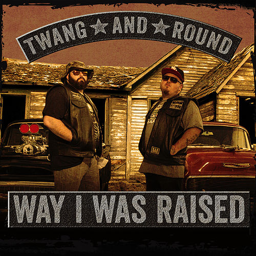 Way I Was Raised by Twang and Round