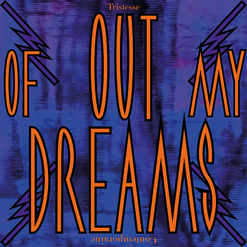 Out of My Dreams de Tristesse Contemporaine