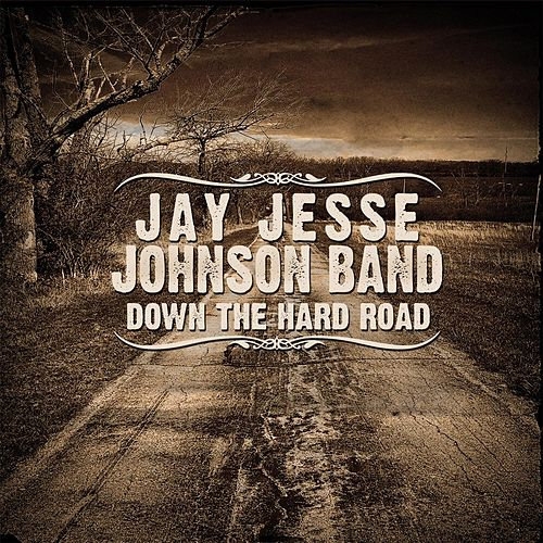 Down the Hard Road by Jay Jesse Johnson