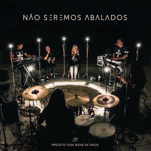 Não Seremos Abalados (Ao Vivo) by Projeto Vida Nova de Irajá