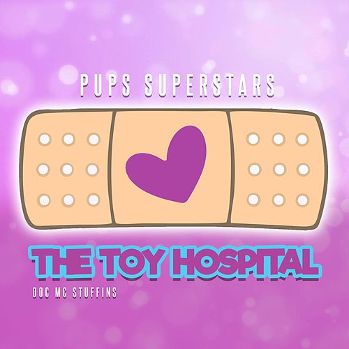 The Toy Hospital (Doc McStuffins Theme Song) di Pups Superstars