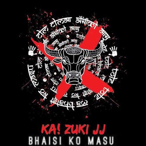 Bhaisi Ko Masu by Ka! zuki JJ