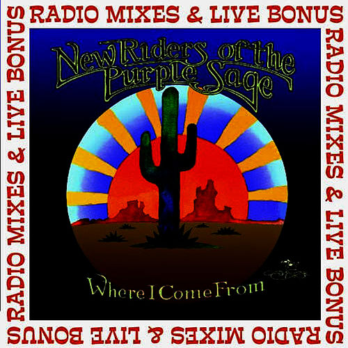 Where I Come From - Radio Mixes & Live Bonus by New Riders Of The Purple Sage