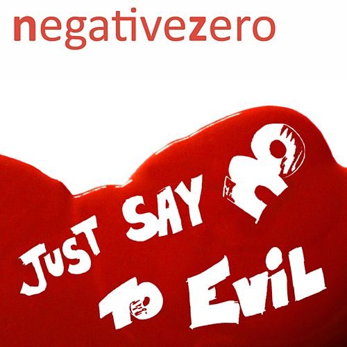 Just Say No to Evil - Single by Negative Zero