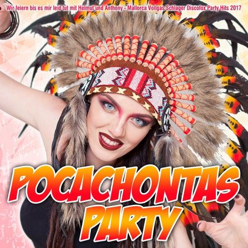 Pocahontas Party - Wir feiern bis es mir leid tut mit Helmut und Anthony - Mallorca Vollgas Schlager Discofox Party Hits 2017 von Various Artists