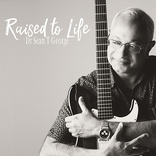 Raised to Life by Dr Sean T George