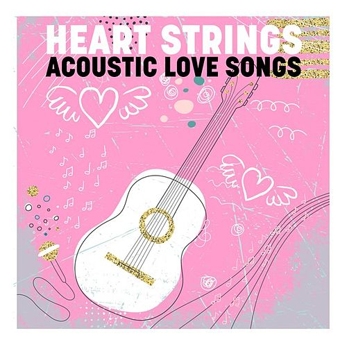 Heart Strings - Acoustic Love Songs by Various Artists