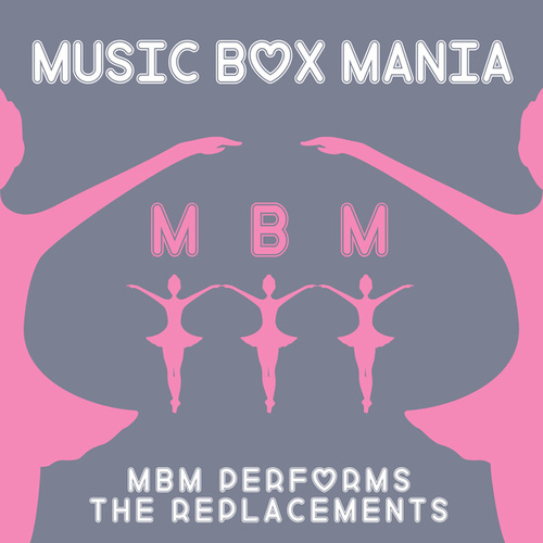 MBM Performs The Replacements de Music Box Mania