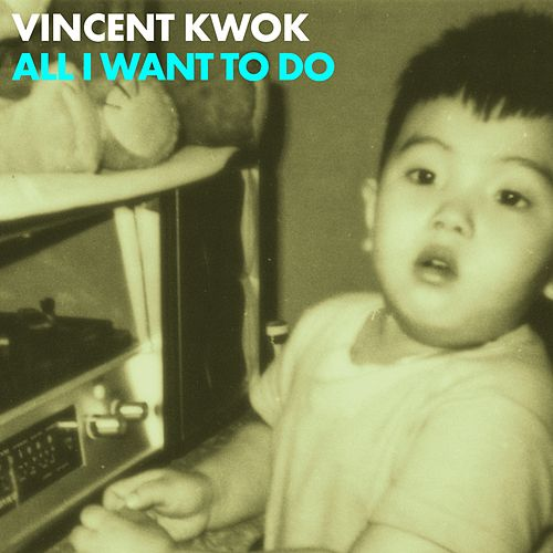 All I Want To Do - EP von Vincent Kwok