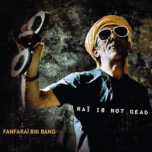 Raï Is Not Dead by Fanfaraï Big Band