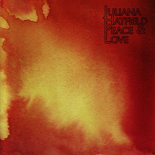 Peace & Love by Juliana Hatfield